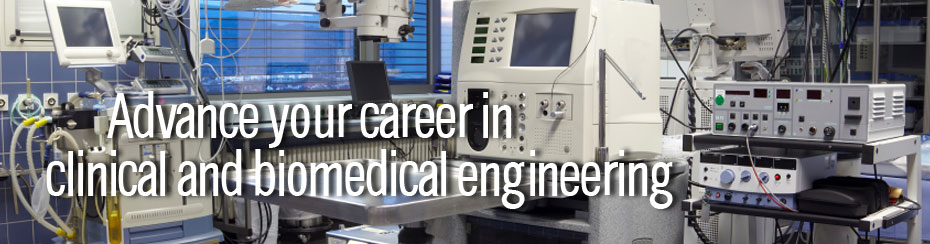 Advance Your Career in Clinical and Biomedical Engineering